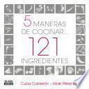 libro 5 Maneras De Cocinar 121 Ingredientes
