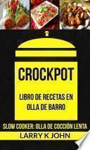 libro Crockpot: Libro De Recetas En Olla De Barro (slow Cooker: Olla De Cocción Lenta)