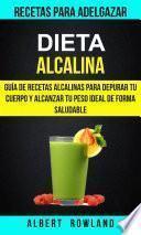 libro Dieta Alcalina: Guía De Recetas Alcalinas Para Depurar Tu Cuerpo Y Alcanzar Tu Peso Ideal De Forma Saludable (recetas Para Adelgazar)