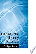 libro Cuestion Entre Mexico Y Guatemala