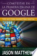 libro Cómo Estar En La Primera Página De Google: Tips Seo Para Marketing Digital