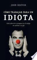 libro Cómo Trabajar Para Un Idiota