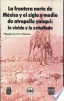 libro La Frontera Norte De México Y El Siglo Y Medio De Atropello Yanqui