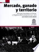 libro Mercado, Ganado Y Territorio: