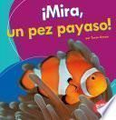 libro Mira, Un Pez Payaso! (look, A Clown Fish!)