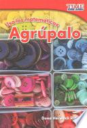 libro Usa Las Matemáticas: Agrúpalo (use Math: Group It) (spanish Version)