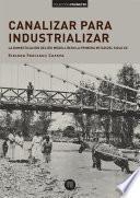 libro Canalizar Para Industrializar