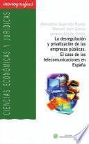 libro La Desregulación Y Privatización De Las Empresas Públicas. El Caso De Las Telecomunicaciones En España