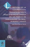libro La Gestion De La Cooperacion Transfronteriza Mexico Estados Unidos En Un Marco De Inseguridad Global/ Management Of Border Cooperation Between Mexico And The United States In The Context Of Global Ins