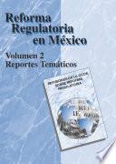 libro Revisiones De La Ocde Sobre Reforma Regulatoria Reforma Regulatoria En México Volumen Ii, Reportes Temáticos