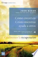 libro Celebremos La Recuperación Guía 4: Cómo Crecer En Cristo Mientras Ayudas A Otros